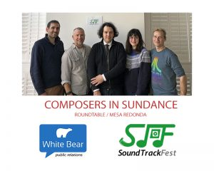EXCLUSIVE – Roundtable 'Composers in Sundance 2019' organized by White Bear PR & SoundTrackFest
