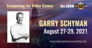 August 27-29, 2021 - Garry Schyman - Composing for Video Games [ZOOM]