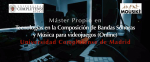 Master in Technologies in Composition of Soundtracks and Music for Videogames 2021-2022